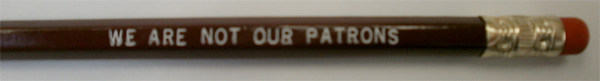 "Picture of a pencil with the quote ""We are not our patrons"""